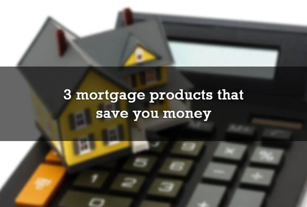 3 mortgage products that save you money