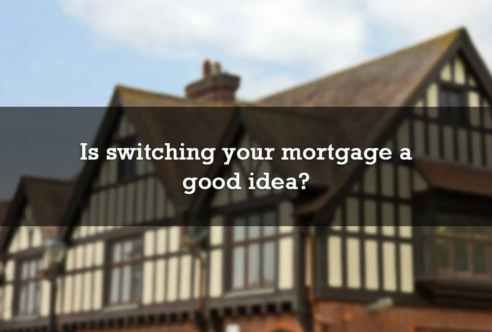 Is switching your mortgage a good idea?
