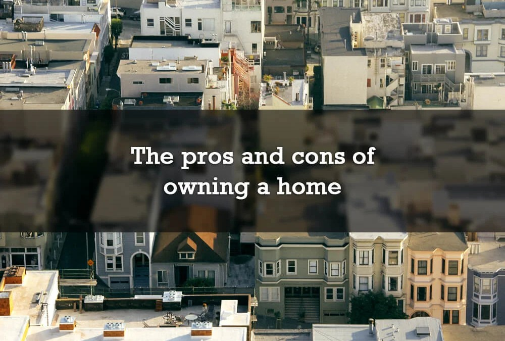 The pros and cons of owning a home