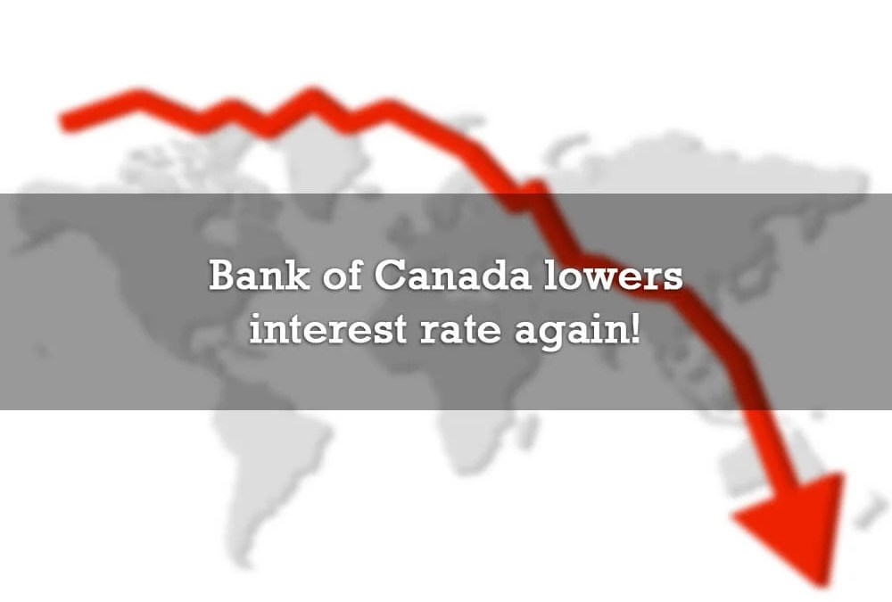 Bank of Canada lowers interest rate again!