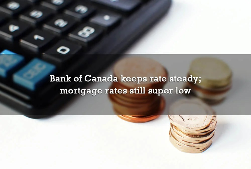 Bank of Canada keeps rate steady; mortgage rates still super low