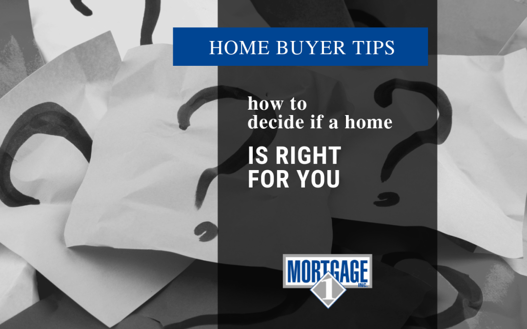 Home Buyer Tips: How To Decide If A Home Is Right For You