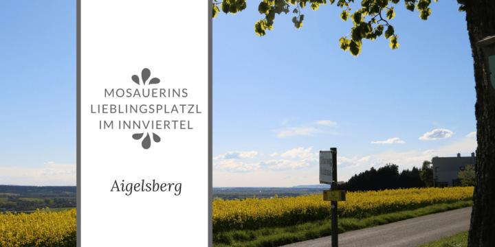 Mosauerins Lieblingsplatzl im Innviertel: Aussicht in Aigelsberg