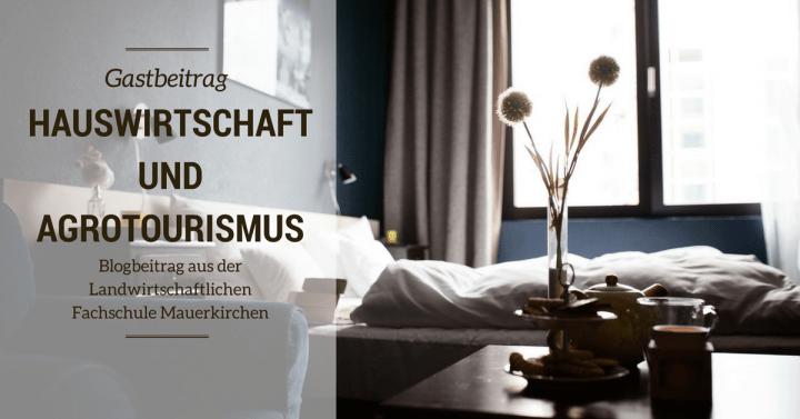 Blogs aus der Landwirtschaftlichen Fachschule Mauerkirchen – Teil 1, der Fachbereich Hauswirtschaft und Agrotourismus