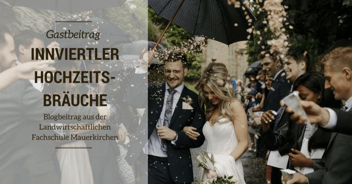 Blogs aus der landwirtschaftlichen Fachschule Mauerkirchen – Teil 2: Innviertlerische Hochzeitsbräuche