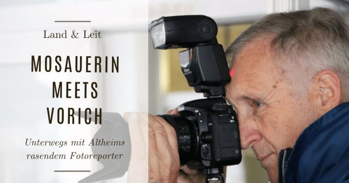 Mosauerin meets Vorich – Unterwegs mit Altheims rasendem Fotoreporter