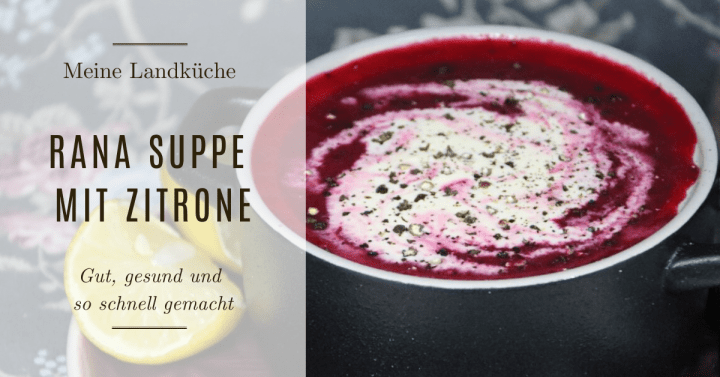 Rana Suppe mit Zitrone – Gut, gesund und so schnell gemacht