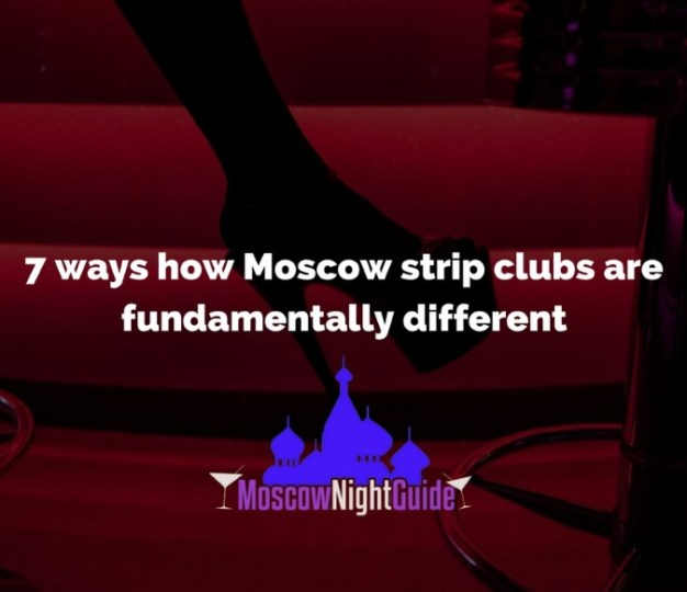 7 ways how Moscow strip clubs are fundamentally different