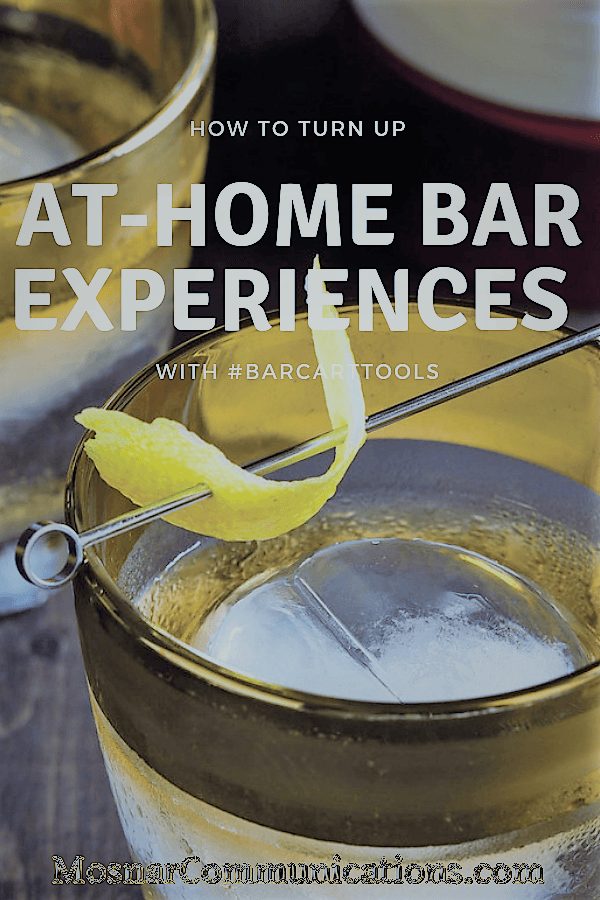 How To Turn Up At Home Bar Experiences #BarCartTools Mosnar Communications.jpg