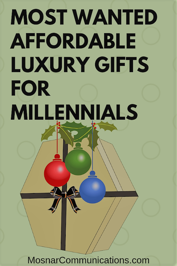 e06907836d3 Most Wanted Affordable Luxury Gifts For Millennials Mosnar Communications
