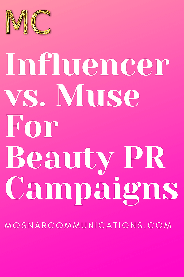 Influencer vs Muse For Beauty PR Campaigns Mosnar Communications