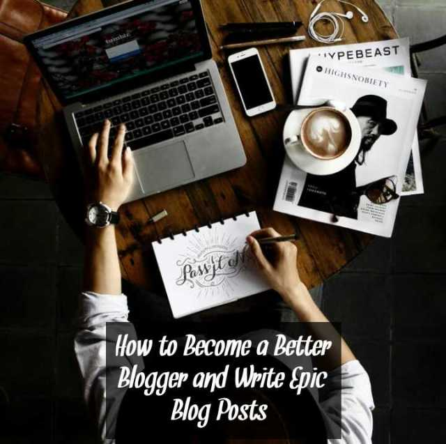 How to Become a Better Blogger and Write Epic Blog Posts