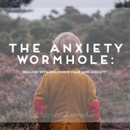 The Anxiety Wormhole: Dealing with Childhood Fear and Anxiety