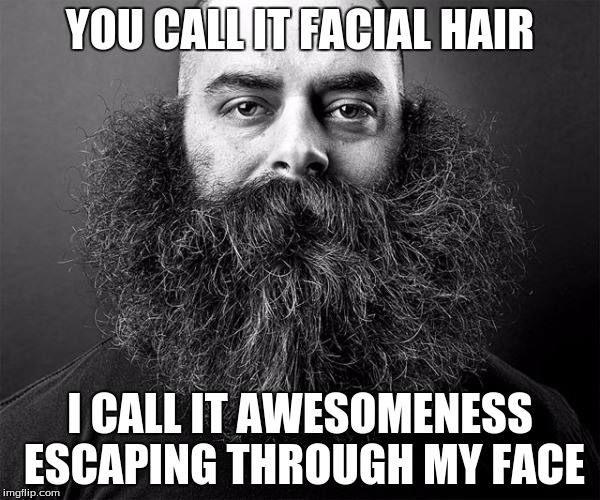 Beards are Awesomeness Escaping