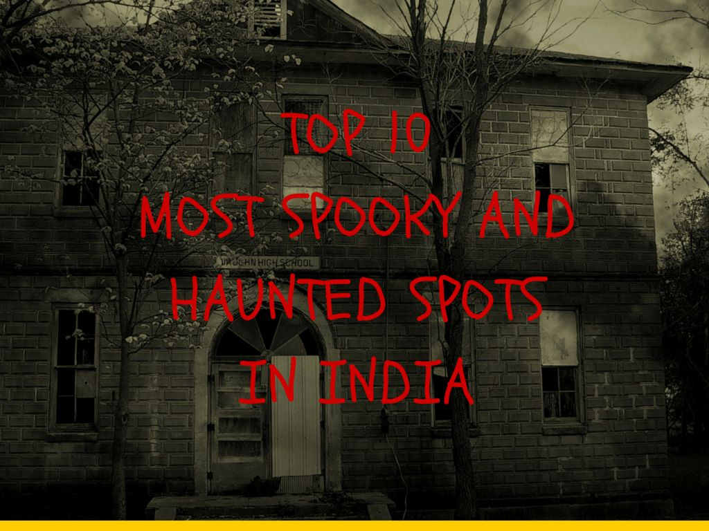 Top 10 Most Spooky And Haunted Spots In India