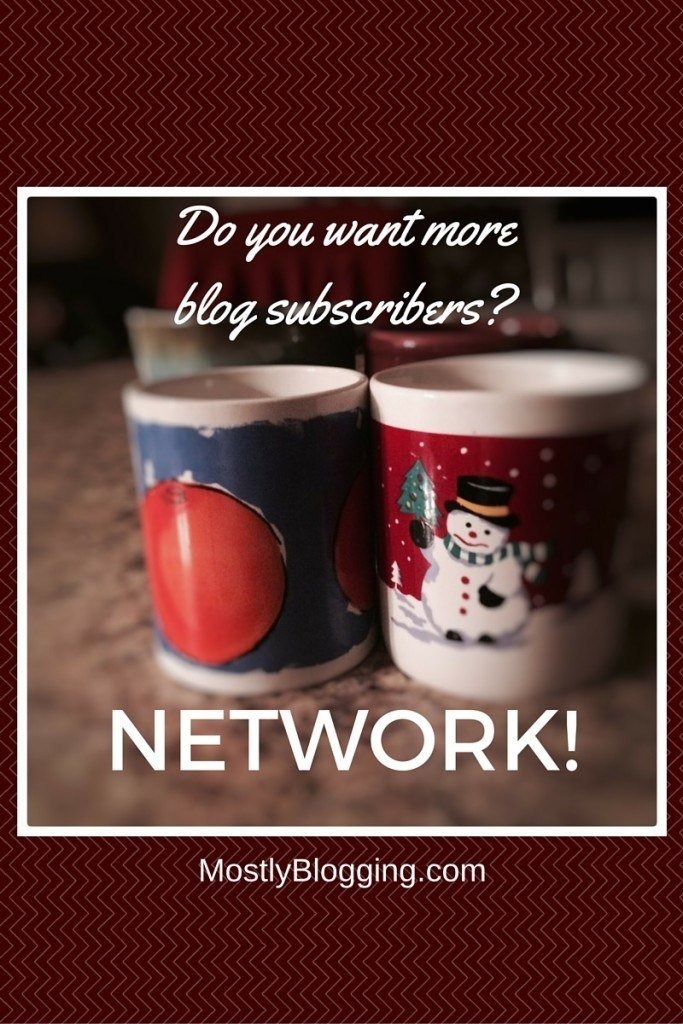 Bloggers should consider networking to get more blog subscribers
