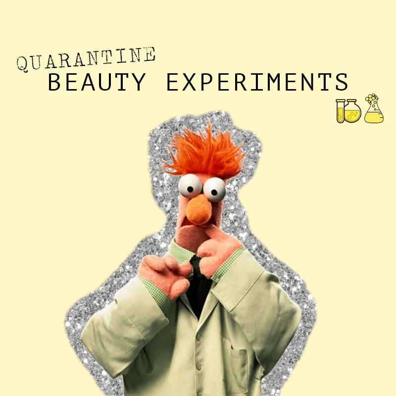 Beauty Experiments To Try During Quarantine