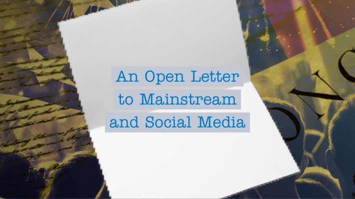 An Open Letter to Mainstream and Social Media
