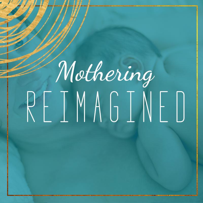 mothering reimagined