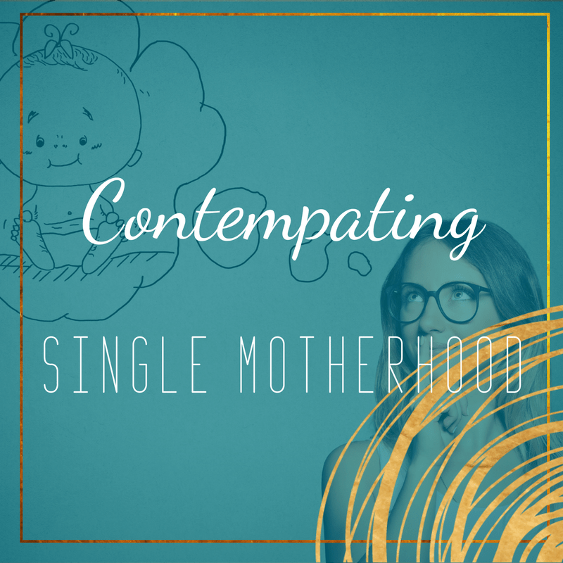 contemplating single motherhood