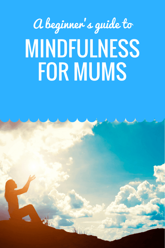 A beginner's guide to mindfulness for mums