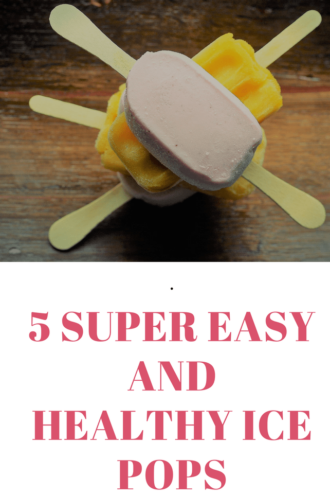 5 super easy and healthy ice pops