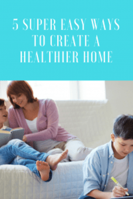 5 super easy ways to create a healthier home
