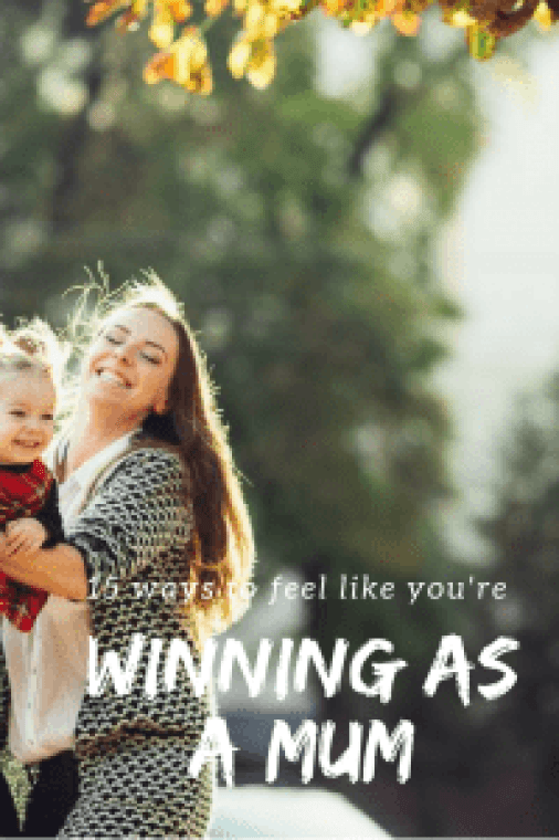 15 ways to feel like you're winning as a mum