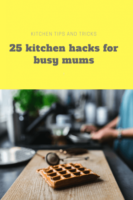Kitchen tips and tricks: 25 kitchen hacks for busy mums