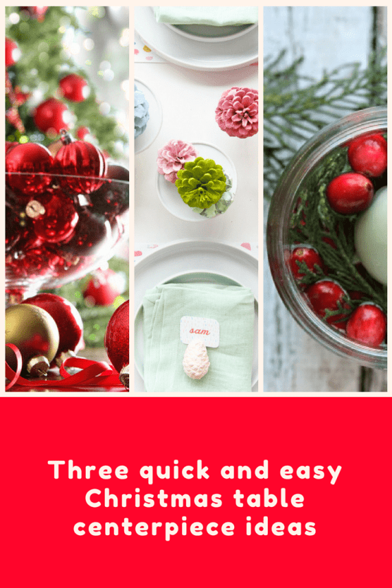 Three quick and easy Christmas table centerpiece ideas