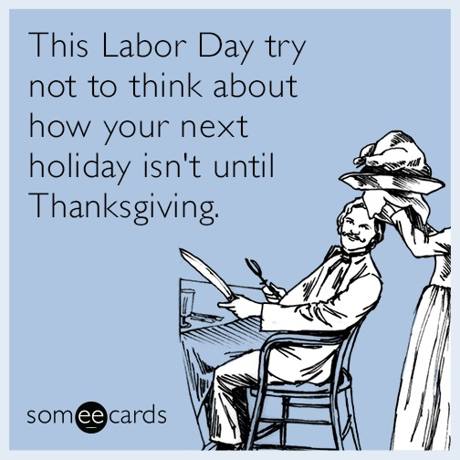 Meme that holiday after Labor Day is Thanksgiving.