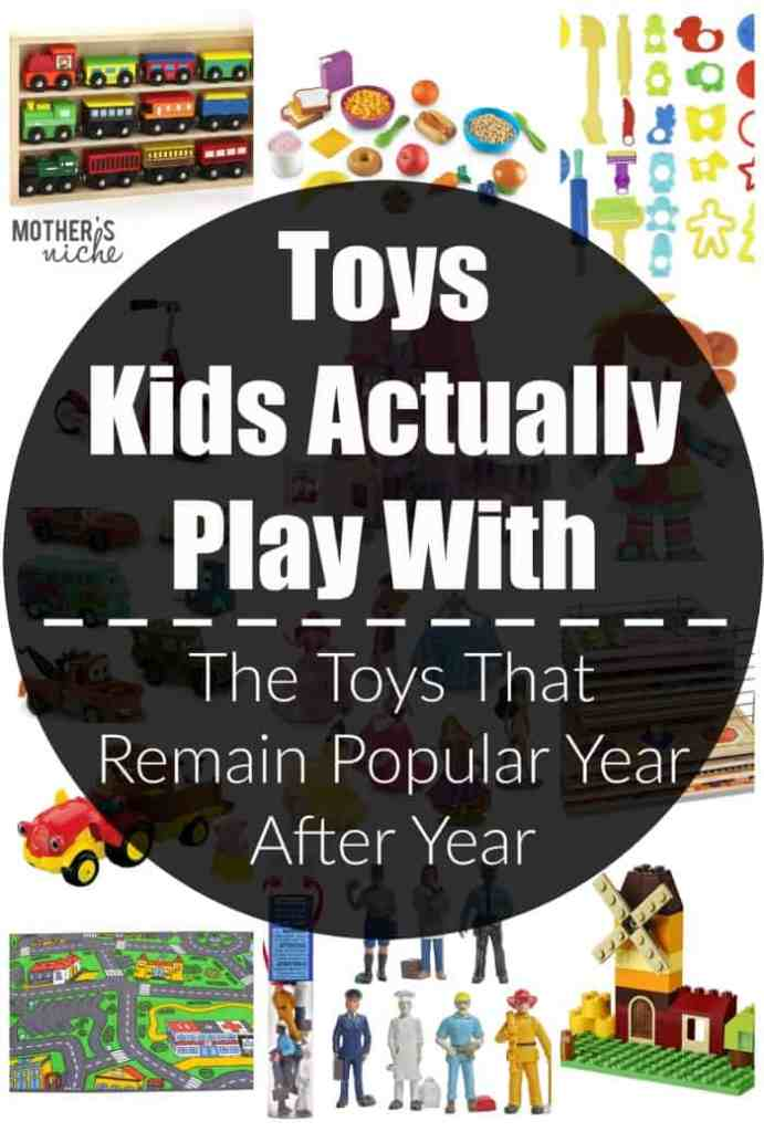 Toys Kids Play With Year After Year