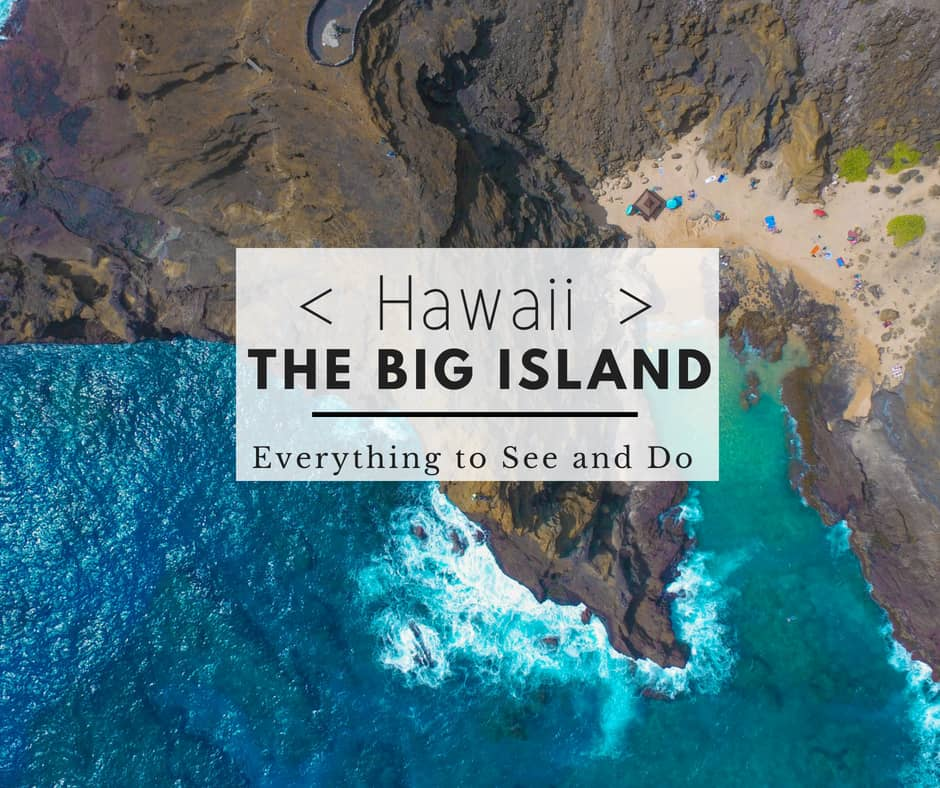 Everything to do and see on the Big Island Hawaii