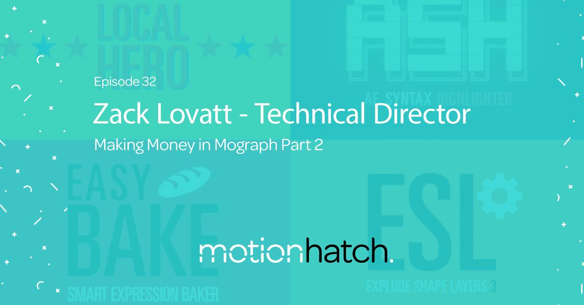 Zack Lovatt - Technical Director Making Money in Mograph Part 2