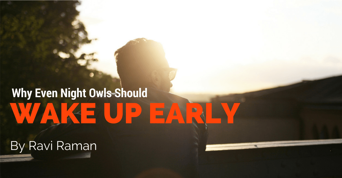 Wake up early even if you are a night owl