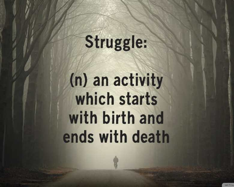 Struggle is an integral part of our Life and is inevitable