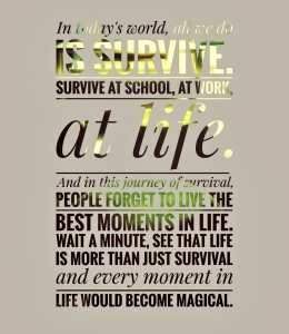 Rather than Survive in Life, lets Live the Life and make it magical
