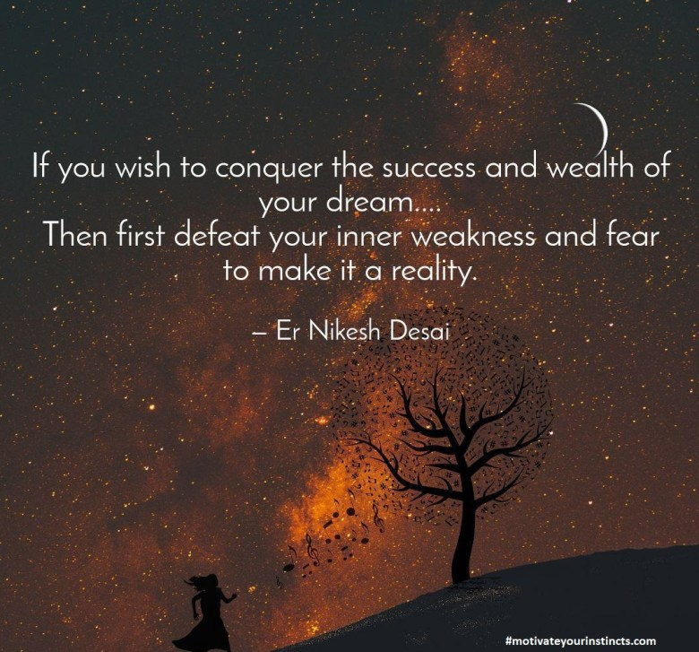 Defeat your fear and weakness to win your dream