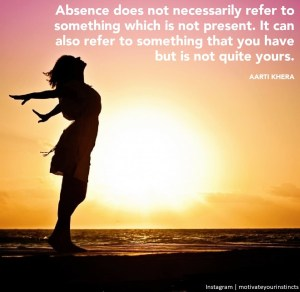 Absence is felt when you have something but not yours