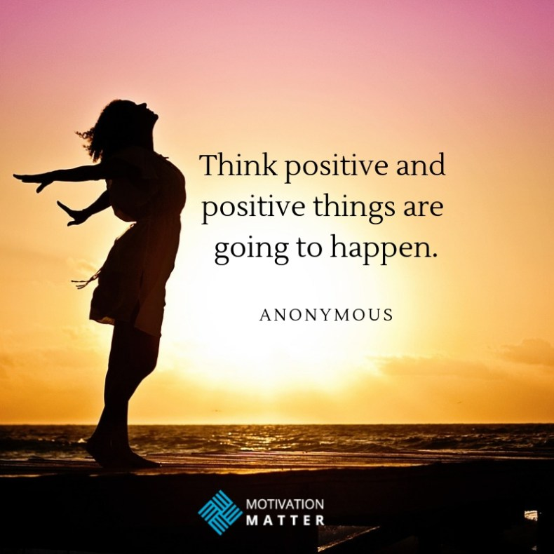 Positive Thought Quote Think positive and positive things are