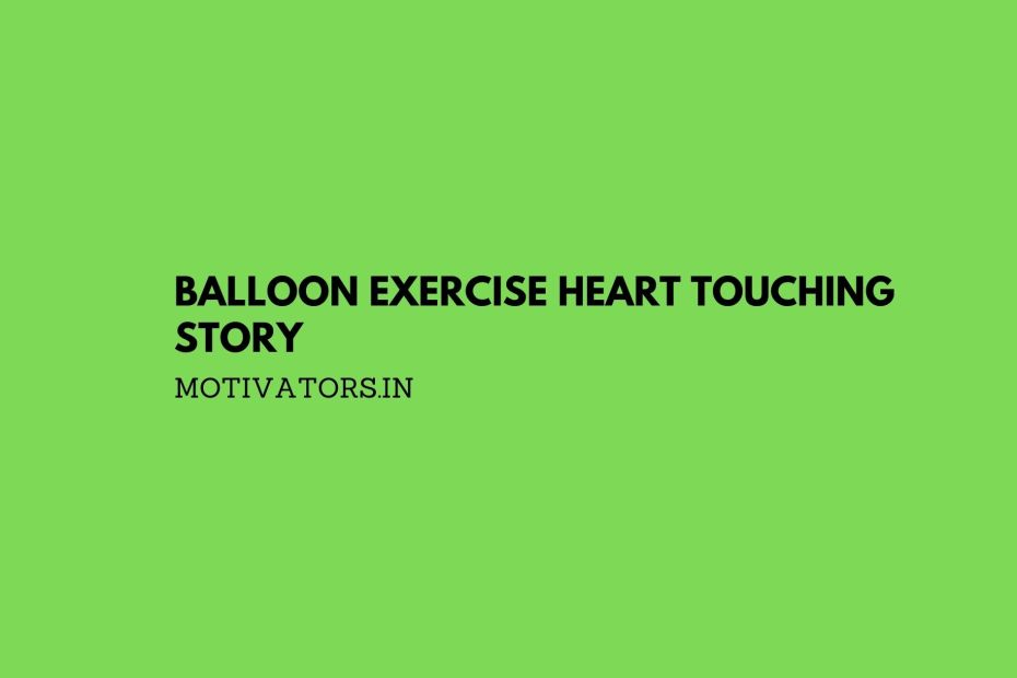 Balloon Exercise Heart Touching Story