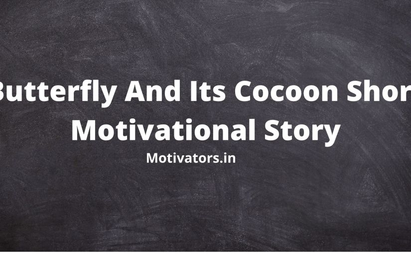 Butterfly And Its Cocoon Short Motivational Story