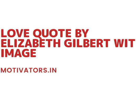 Love Quote By Elizabeth Gilbert