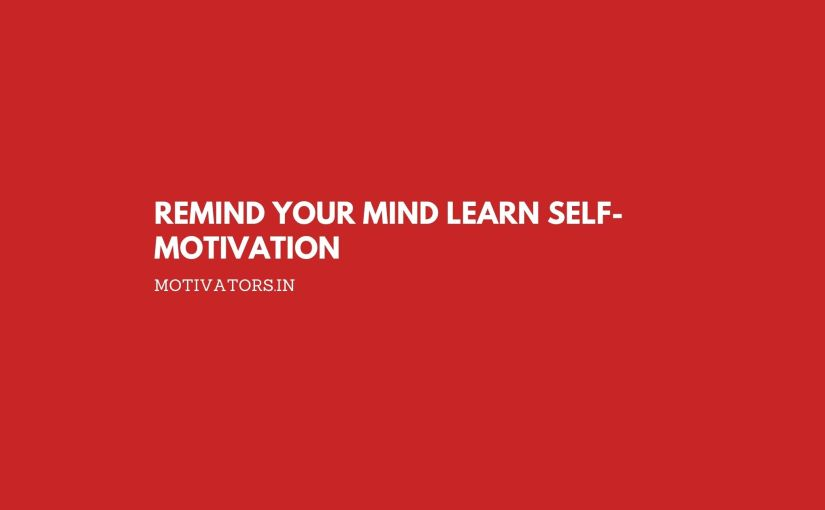 Remind Your Mind Learn Self-Motivation