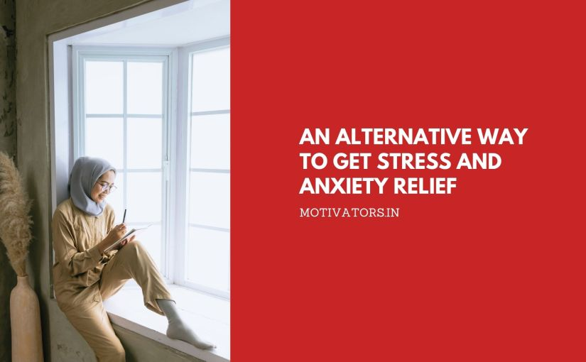 An Alternative Way To Get Stress and Anxiety Relief