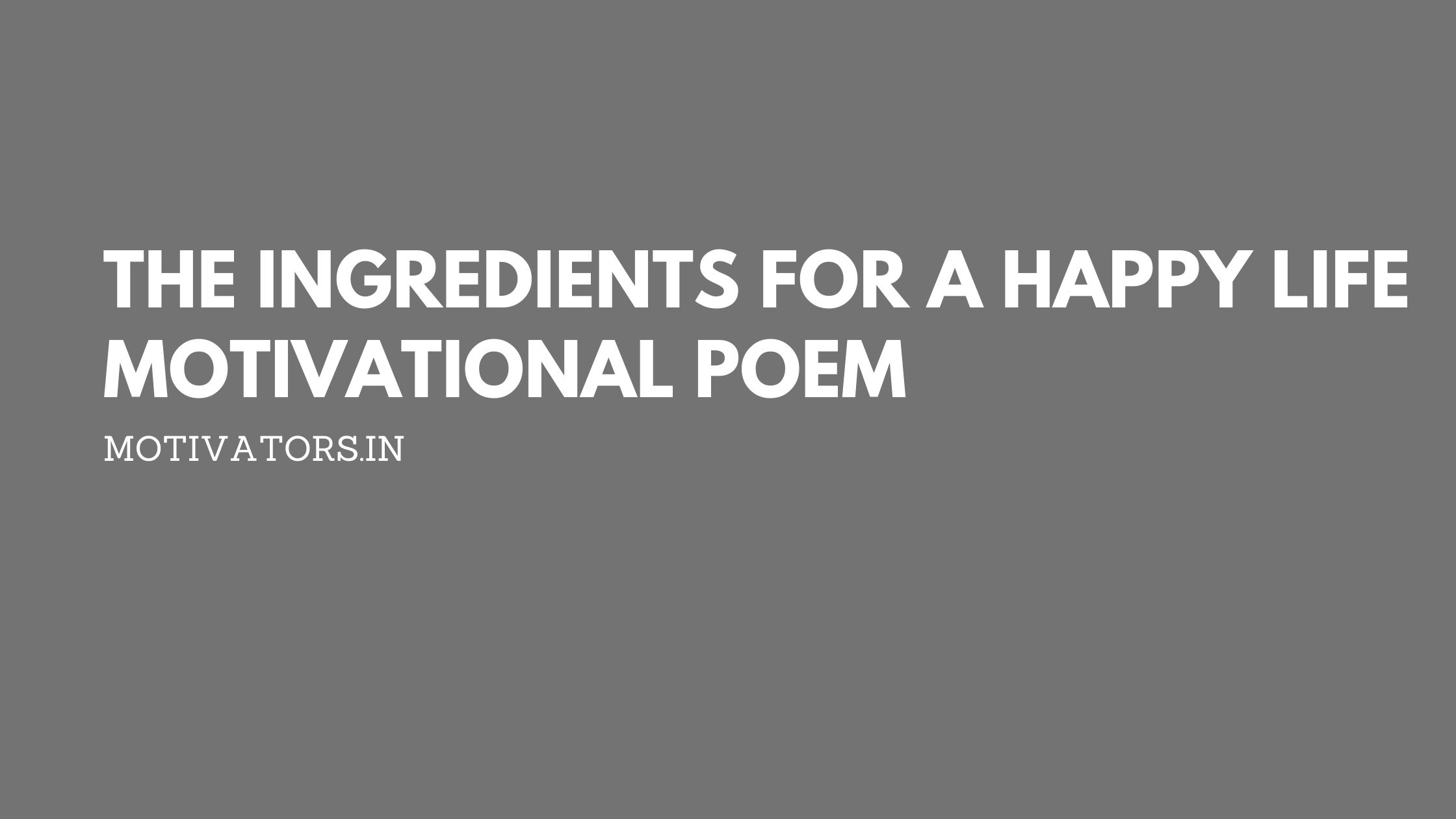The Ingredients For A Happy Life Motivational Poem