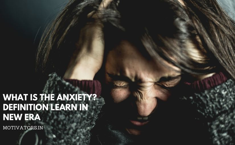 What is the Anxiety? Definition Learn in New Era