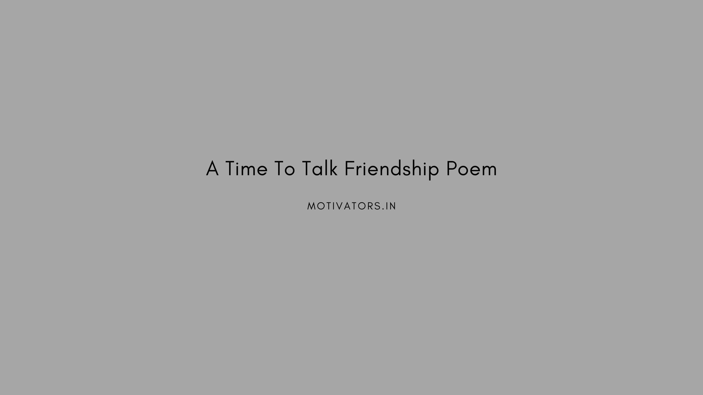 A Time To Talk Friendship Poem