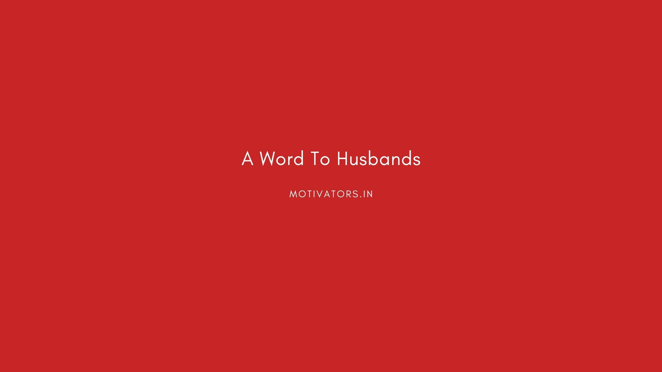 A Word To Husbands