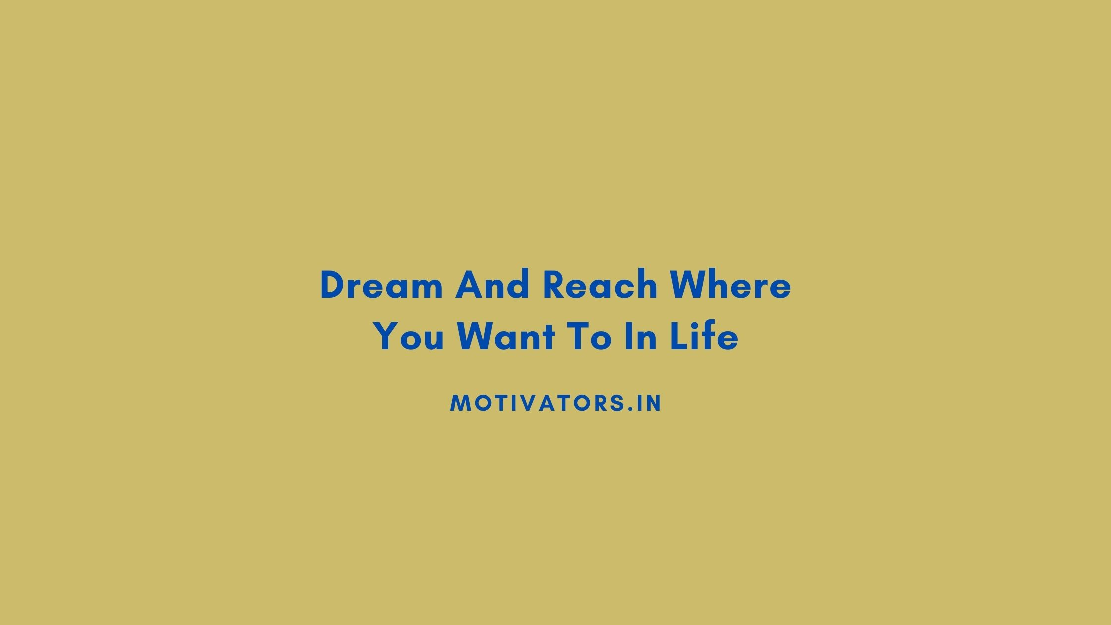 Dream And Reach Where You Want To In Life